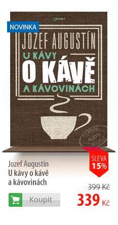 Jozef Augustín U kávy o kávě a kávovinách