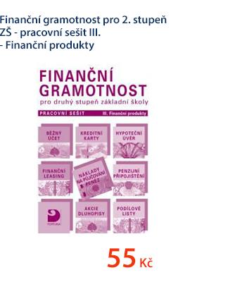 Finanční gramotnost pro 2. stupeň ZŠ - pracovní sešit III. - Finanční produkty